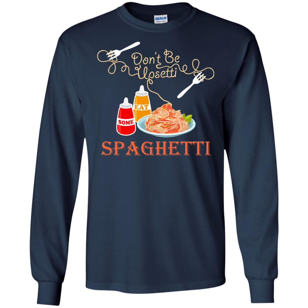 Don't Be Upsetti Eat Some Spaghetti Long Sleeve