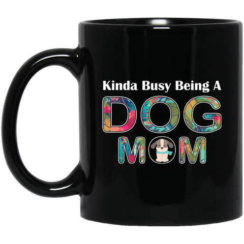 KINDA BUSY BEING A DOG MOM Black Mug
