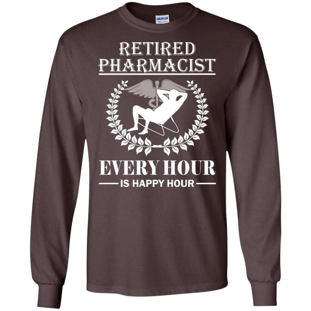 Retired Pharmacist Every Hour Is Happy Hour Long Sleeve