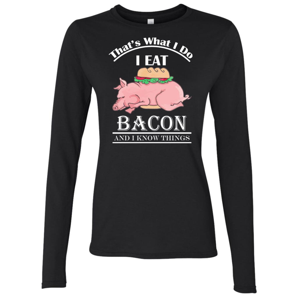 FUNNY BACON AND I KNOW THINGS Women's Long Sleeve