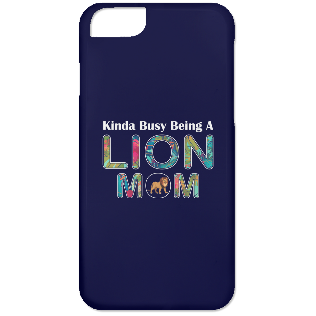KINDA BUSY BEING A LION MOM iPhone 6 Case