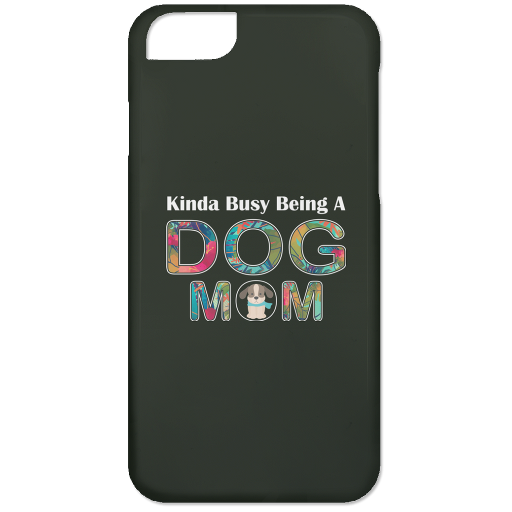 KINDA BUSY BEING A DOG MOM iPhone 6 Case