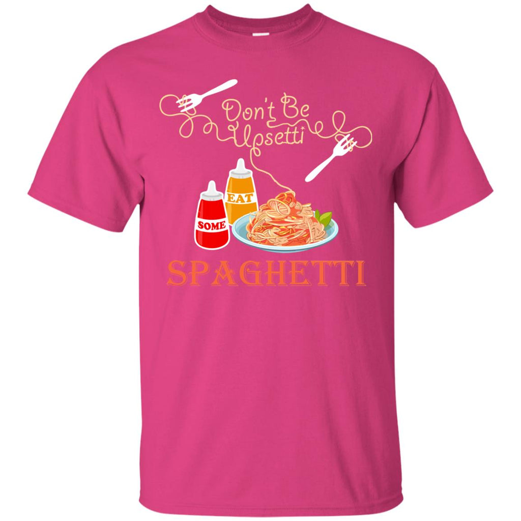 Don't Be Upsetti Eat Some Spaghetti Unisex T-Shirt