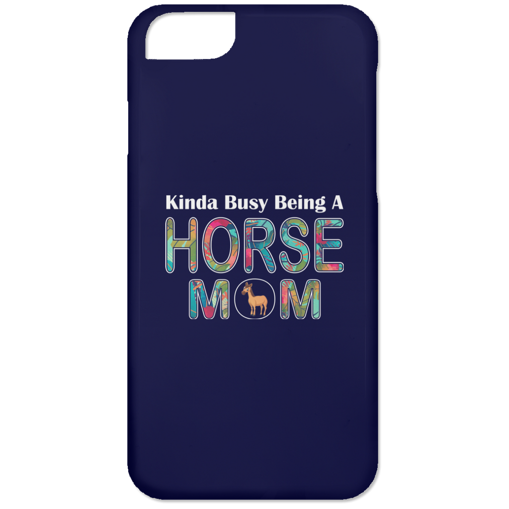 KINDA BUSY BEING A HORSE MOM iPhone 6 Case