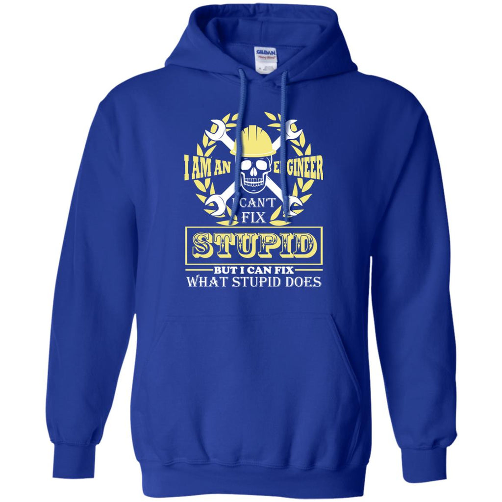 I Am An Engineer I Can't Fix Stupid Funny Pullover Hoodie