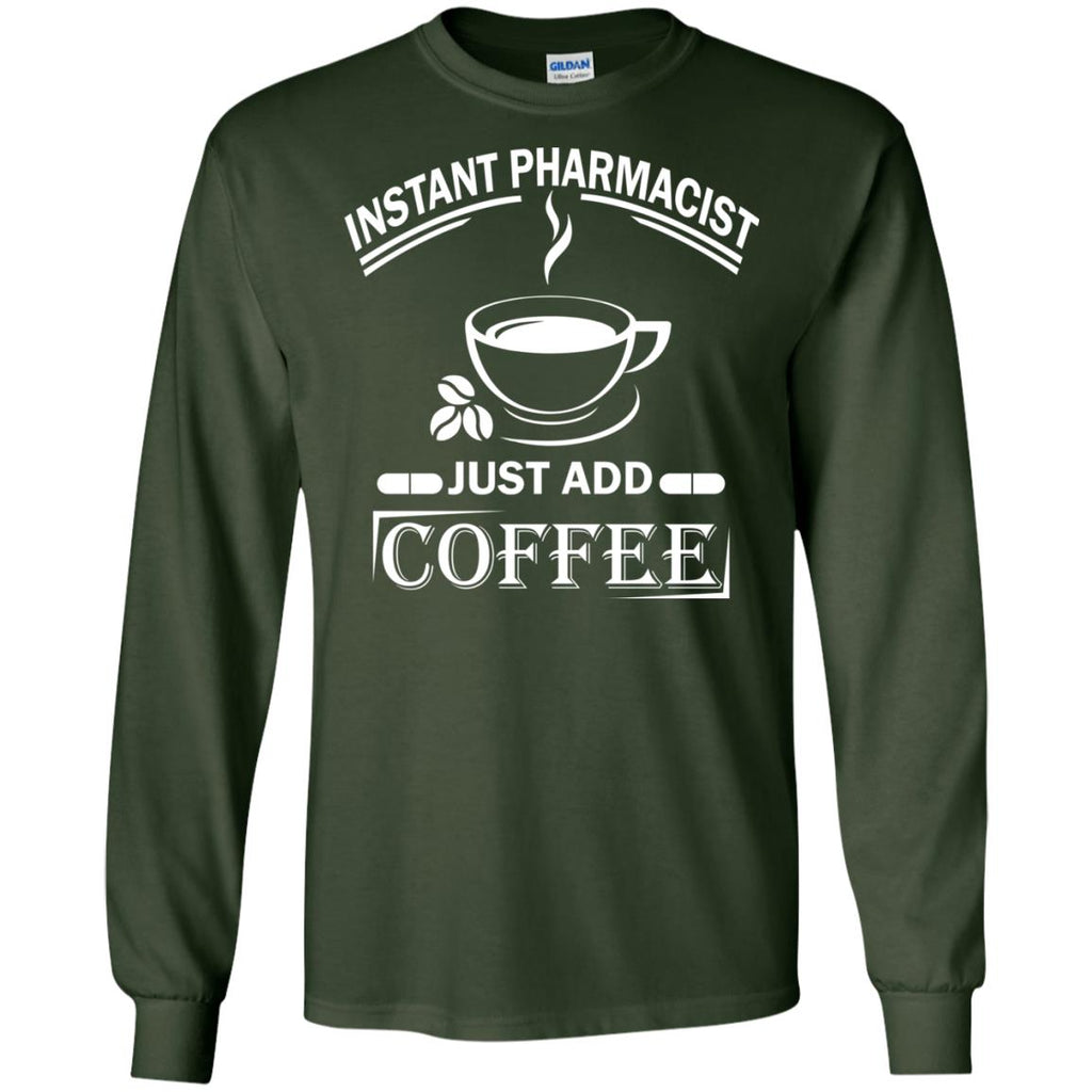 Instant Pharmacist Just Add Coffee Funny Pharmacist Long Sleeve
