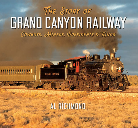 The Story of Grand Canyon Railway: Cowboys, Miners, Presidents & Kings