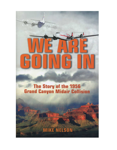 We are Going In: The Story of the 1956 Grand Canyon Midair Collision