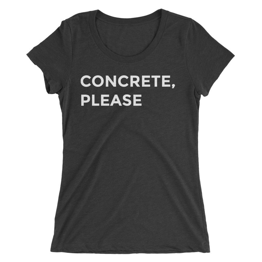 concrete, please womens tshirt