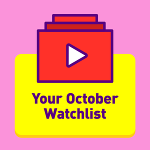 Your October Watchlist