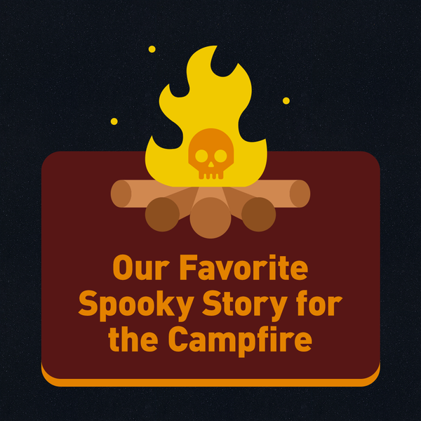 Our Favorite Spooky Story for the Campfire