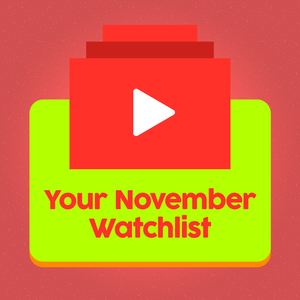 Your November Watchlist