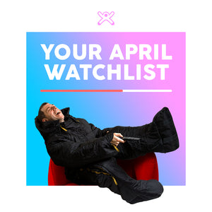 Your April Watchlist