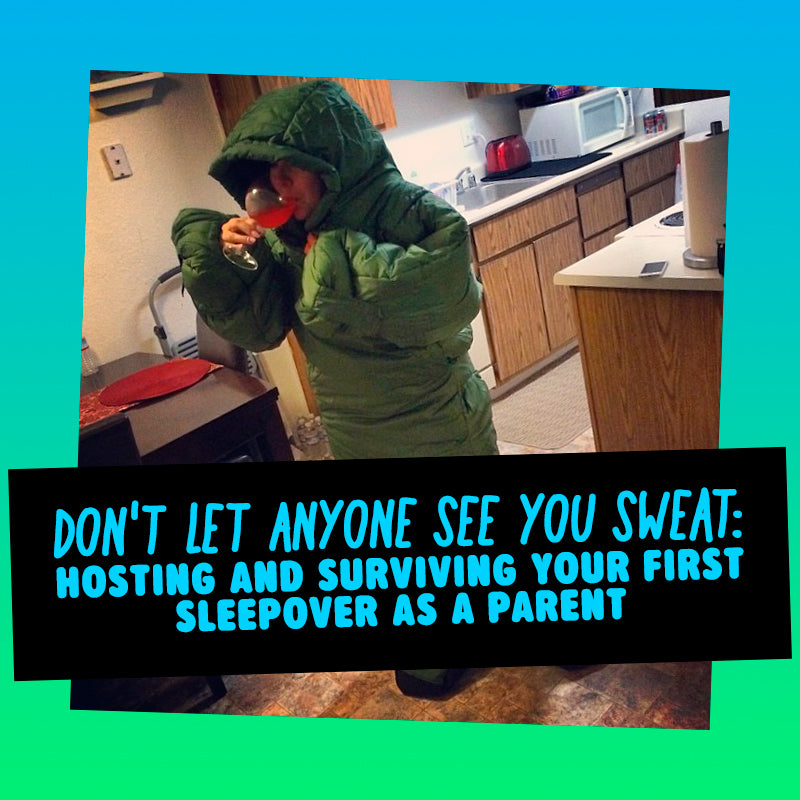 Don't Let Anyone See You Sweat: Hosting and Surviving Your First Sleepover As a Parent