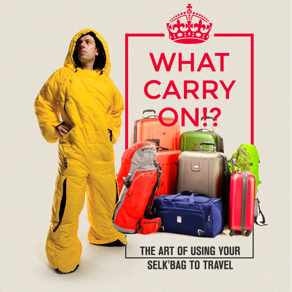 What Carry-on!? The Art of Using Your Selk'bag to Travel