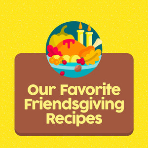 Our Favorite Friendsgiving Recipes