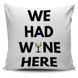 We Had Wine Here Pillow Covers