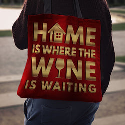 """Home is Where the Wine is Waiting"" Classic Tote"