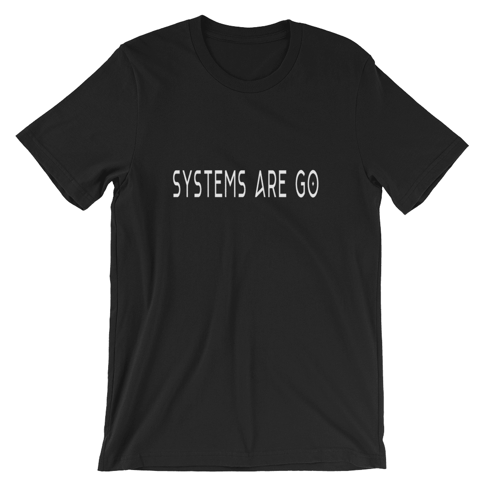Systems Are Go Unisex T-Shirt, Black With Front Slogan Print. PhD Tee™ Original T-shirts