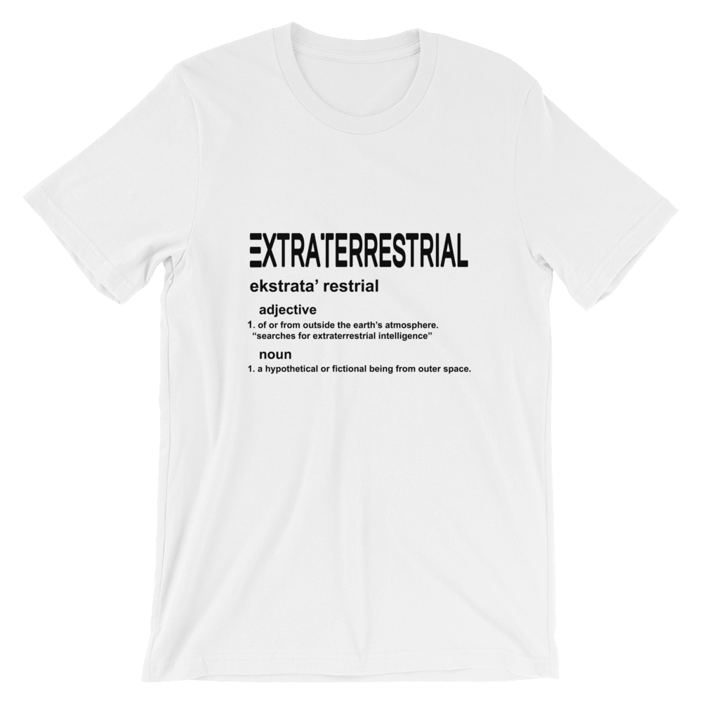 Extraterrestrial Slogan Unisex T-Shirt in White 100% Organic Cotton. Exclusive at PhD Tee Online Store For Ethical T-shirts, Accessories and Activewear