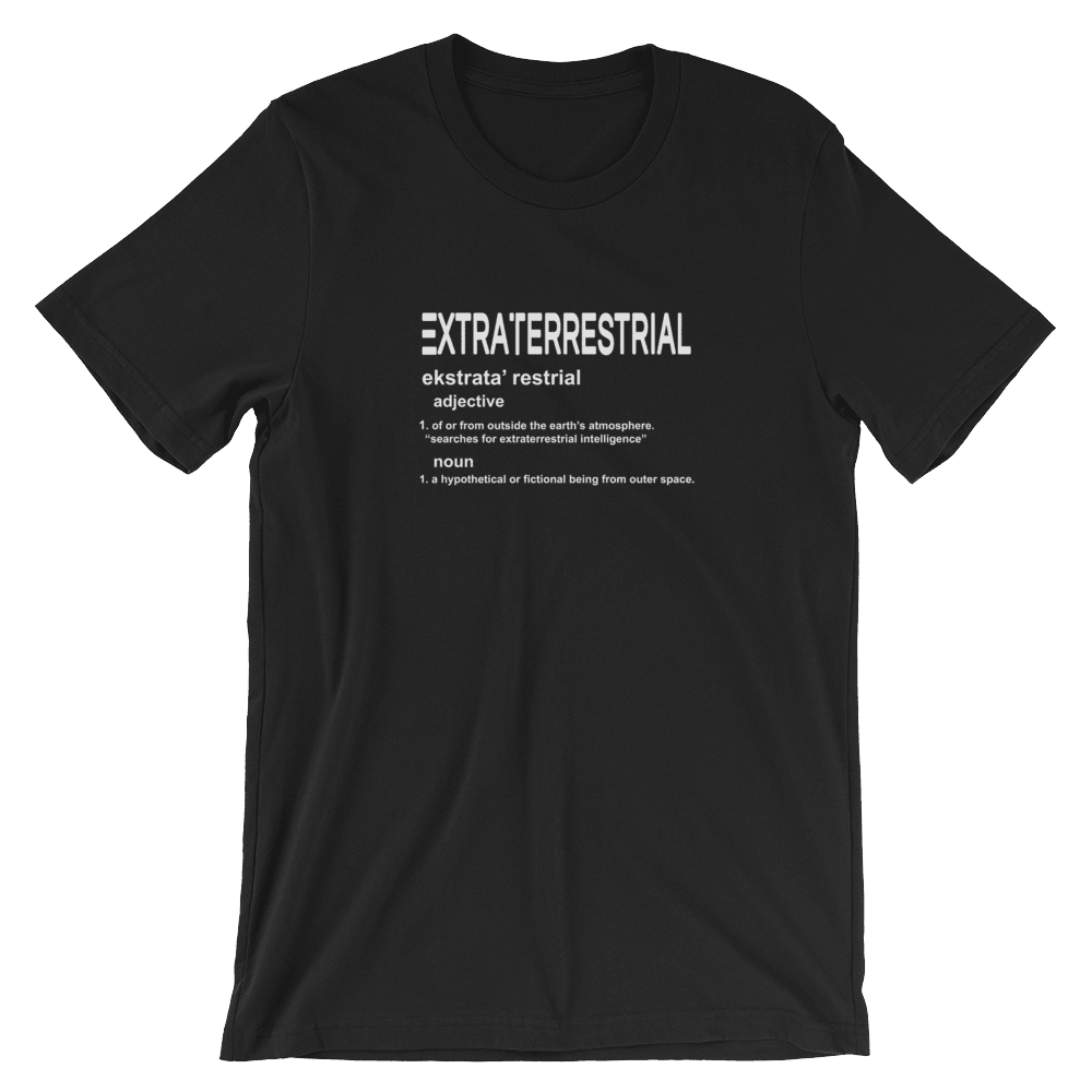 Extraterrestrial Slogan White Print Unisex T-Shirt on Black. Unique design. Organic Cotton. Exclusive at PhD Tee T-Shirt Store Online Only