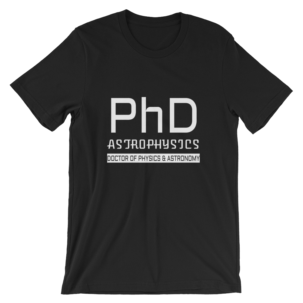 PhD Astrophysics Unisex T-Shirt, Doctorate Degree Astronomy and Physics or Astrophysics. Makes a great gift. PhD Tee science tees.