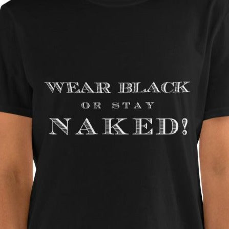 'Wear Black or Stay Naked' Short-Sleeve Unisex T-Shirt