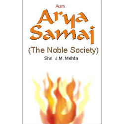 Arya Samaj(The noble society) -J M Mehta