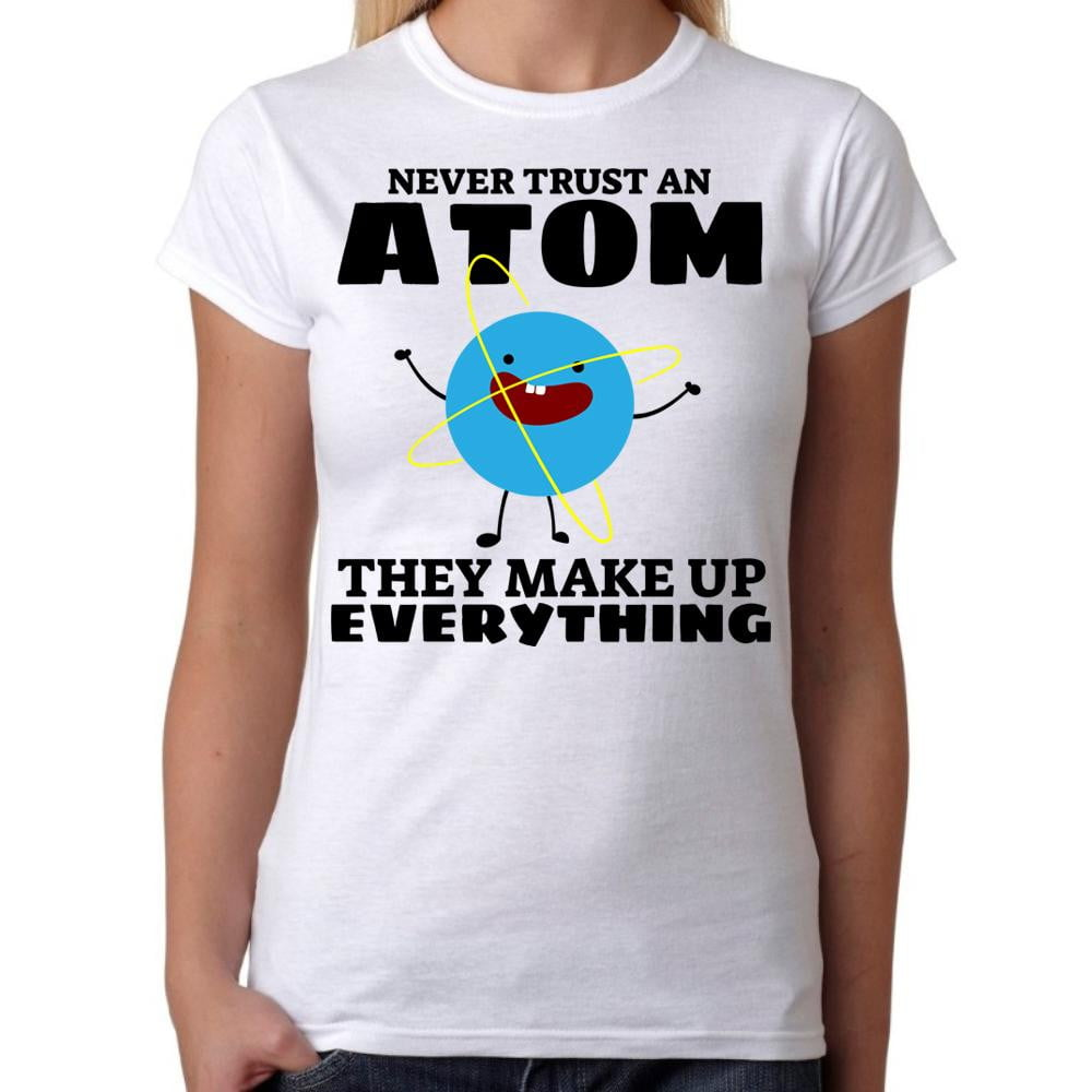 Never Trust An Atom Science - Womens White T-Shirt - Parody Geek Retro Fun Kitsch Cute - Stack The Cards - [variant_title]