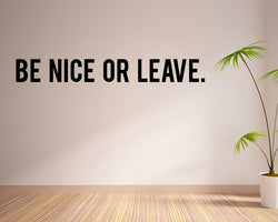 Be Nice Or Leave Decal Vinyl Wall Sticker