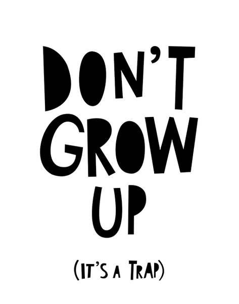 Don't Grow Up - Its A Trap A4 Print By Mini Learners - stoneandcoshop