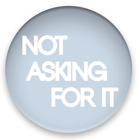 Not Asking For It Pin