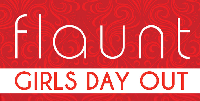 Flaunt Girls Day Out - April 29th 2018, 1 - 6pm