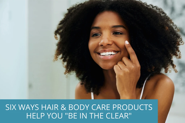 "six ways hair and body care products help you ""be in the clear"" - TEENOLOGY Hair"
