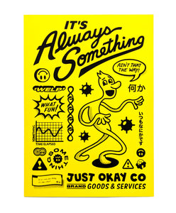 It's Always Something Art Print