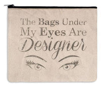 Bags Large Makeup Bag- The Bags Under My Eyes Are Designer