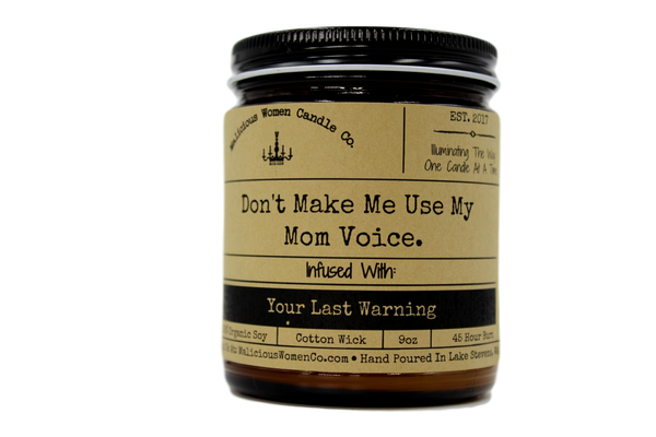 candle Malicious Women Candle co - Don't Make Me Use My Mom Voice. - Your Last Warning