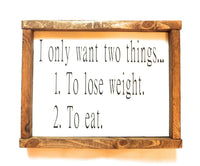 All I Want Is Two Things- To Lose Weight and To Eat Sign signRanch Junkie