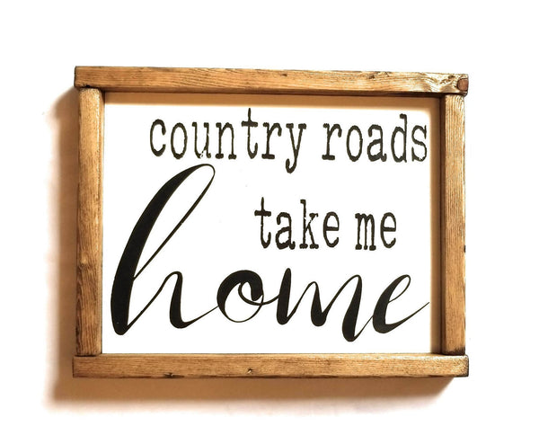 Country Roads Take Me Home Wood Sign - Ranch Junkie