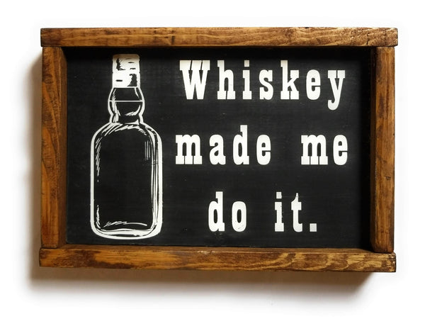 Whiskey Made Me Do It Sign - Ranch Junkie