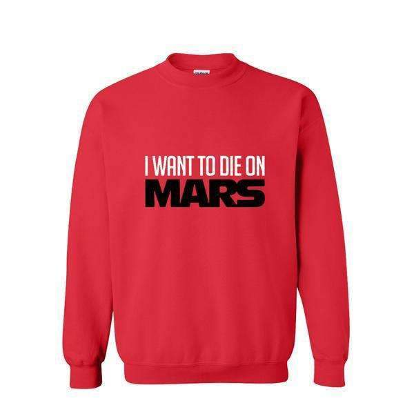 I WANT TO DIE ON MARS Sweatshirt - SpaceX  merchandise