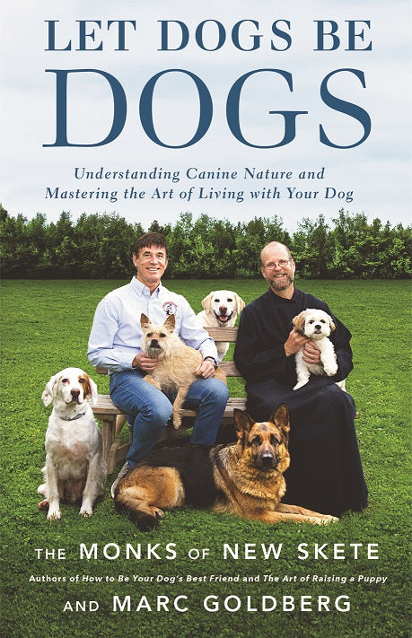 Let Dogs Be Dogs - Understanding Canine Nature and Mastering the Art of Living with Your Dog - book