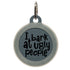 I Bark At Ugly People Dog ID Tag