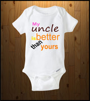 My Uncle is better than yours (Baby Onesie)