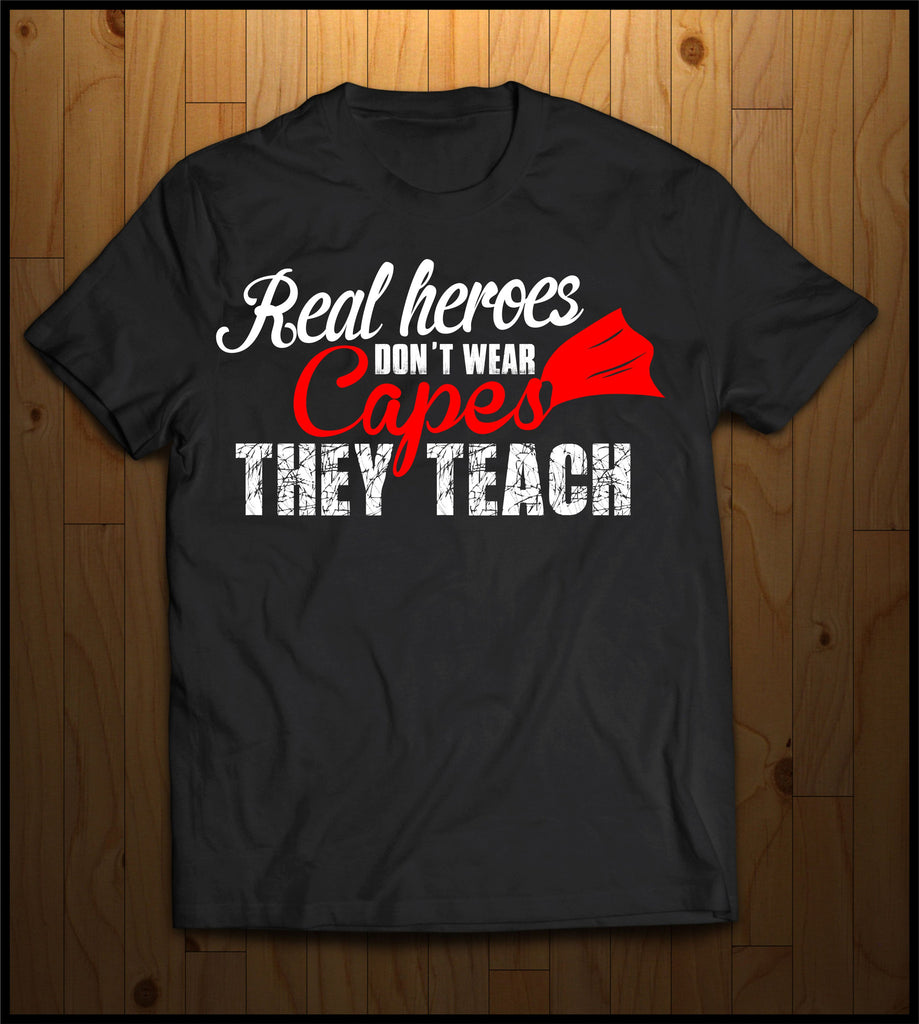 Real Heroes don't wear a cape, they teach