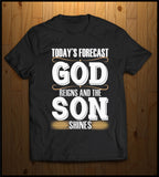 Todays Forecast, GOD Reigns and the SON Shines