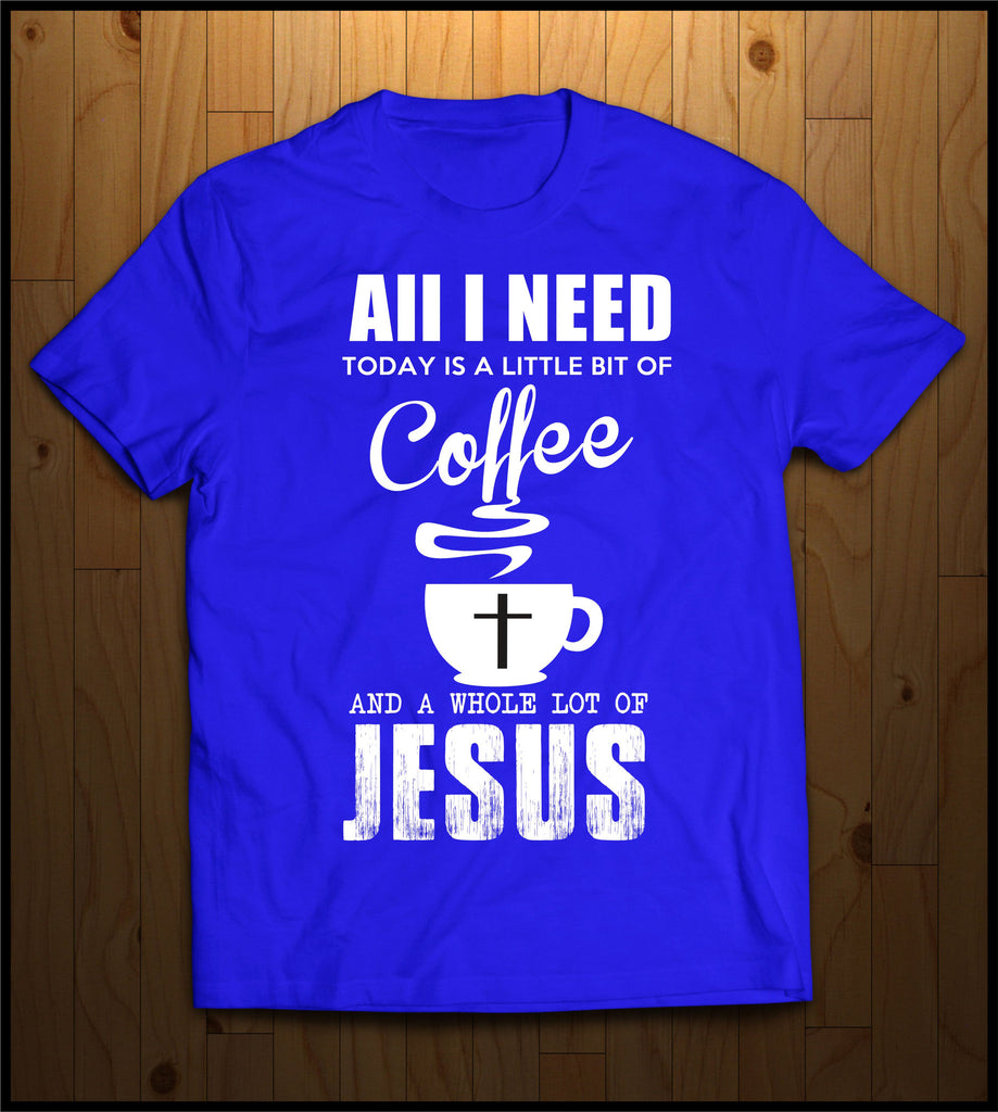 All I need is Jesus and coffee