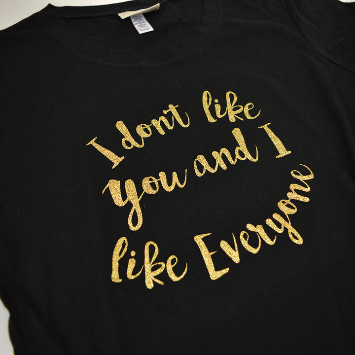 'I don't like you & I like everyone' Fun Ladies Slogan T-Shirt