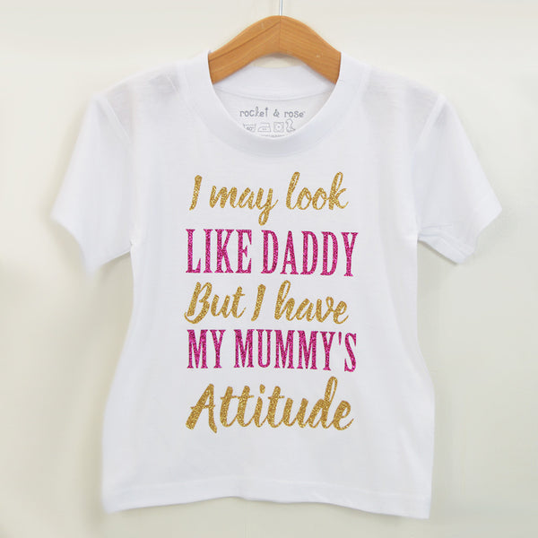 'Look Like Daddy with Mummy's Attitude' Cute Kids Character T-Shirt
