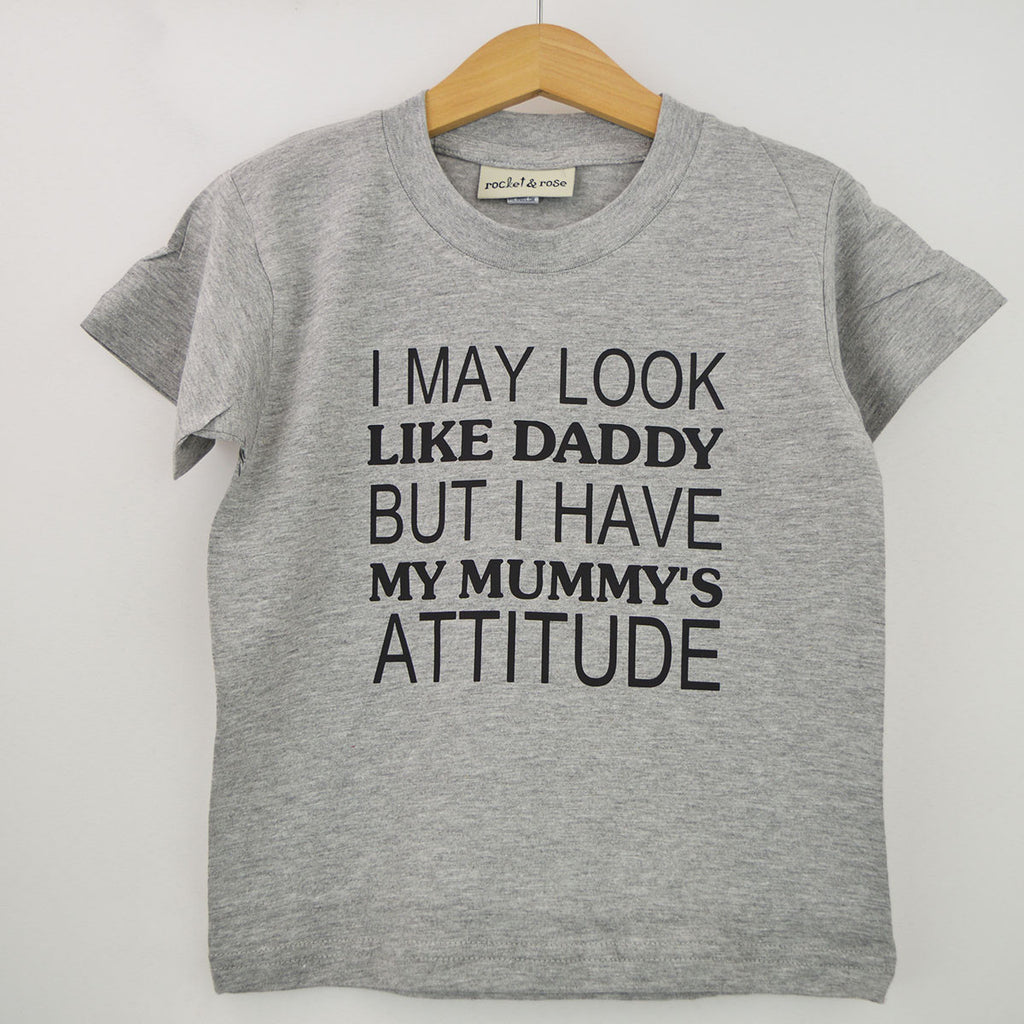 'Look Like Daddy with Mummy's Attitude' Plain Font Kids Slogan T-Shirt